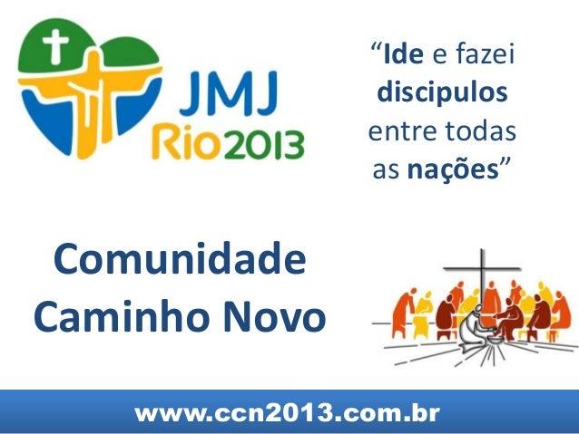 """""""Ide e fazei                  discipulos                 entre todas                 as nações"""" ComunidadeCaminho Novo    ..."""