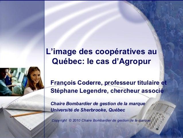 L'image des coopératives au Québec: le cas d'Agropur François Coderre, professeur titulaire et Stéphane Legendre, chercheu...