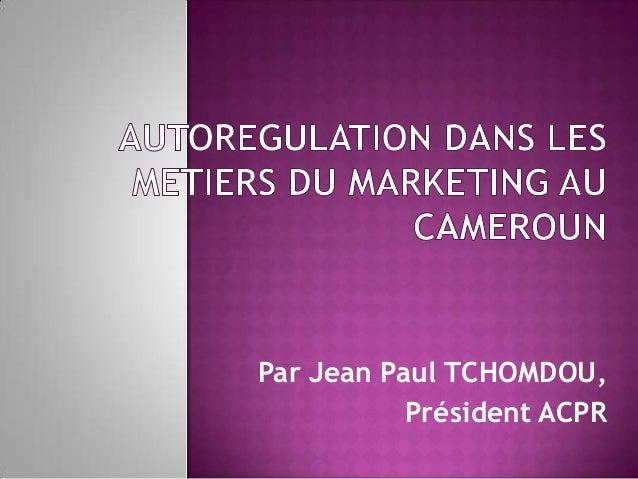 Par Jean Paul TCHOMDOU,           Président ACPR