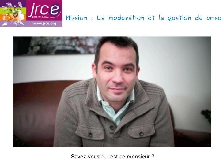 Mission: La modération et la gestion de crise Savez-vous qui est-ce monsieur ?