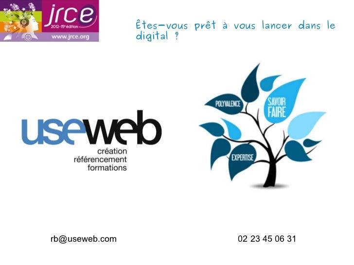 Êtes-vous prêt à vous lancer dans le                digital?rb@useweb.com                     02 23 45 06 31