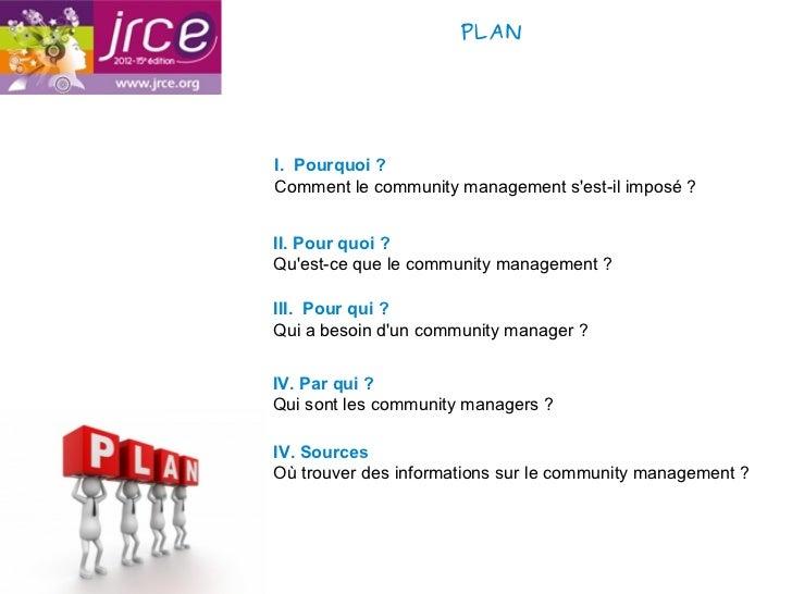 PLANI. Pourquoi ?Comment le community management sest-il imposé ?II. Pour quoi ?Quest-ce que le community management ?III....
