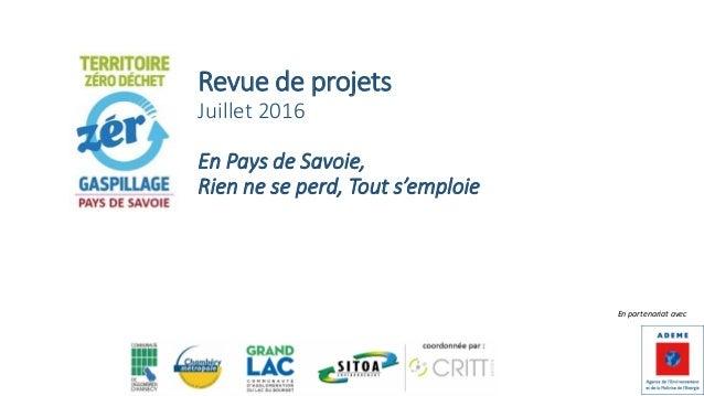 Revue de projets Juillet 2016 En Pays de Savoie, Rien ne se perd, Tout s'emploie En partenariat avec