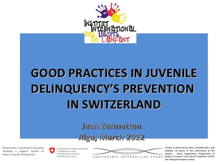 GOOD PRACTICES IN JUVENILE                        DELINQUENCY'S PREVENTION                             IN SWITZERLAND     ...