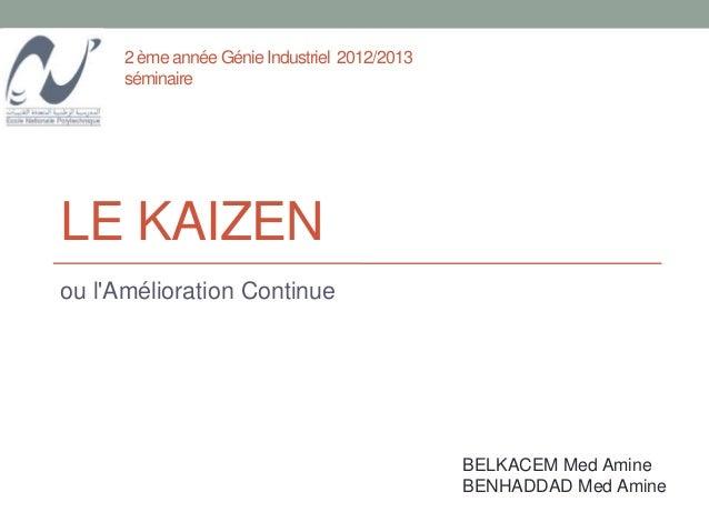 2 ème année Génie Industriel 2012/2013      séminaireLE KAIZENou lAmélioration Continue                                   ...