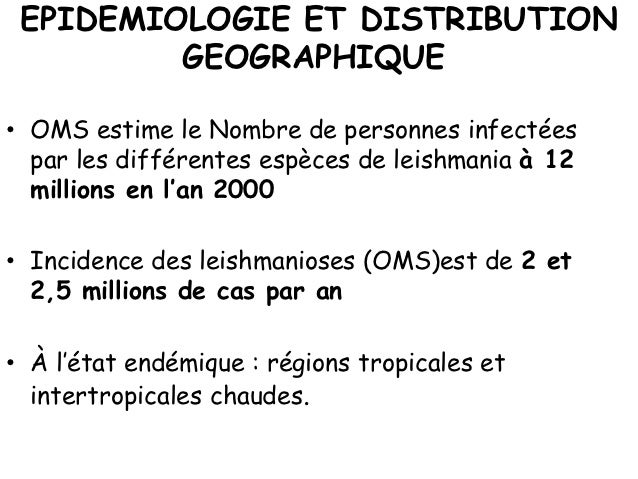EPIDEMIOLOGIE ET DISTRIBUTION         GEOGRAPHIQUE• OMS estime le Nombre de personnes infectées  par les différentes espèc...