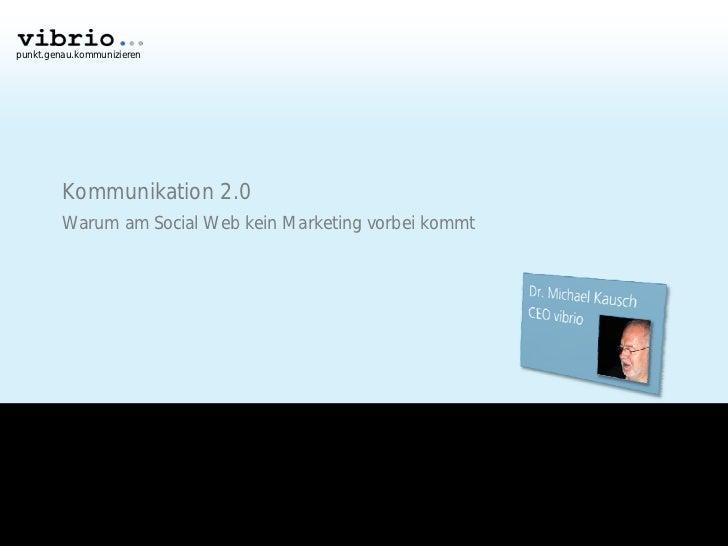 punkt.genau.kommunizieren              Kommunikation 2.0          Warum am Social Web kein Marketing vorbei kommt
