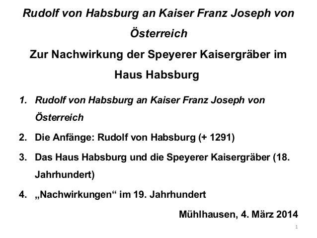 Rudolf von Habsburg an Kaiser Franz Joseph von Österreich Zur Nachwirkung der Speyerer Kaisergräber im Haus Habsburg 1. Ru...