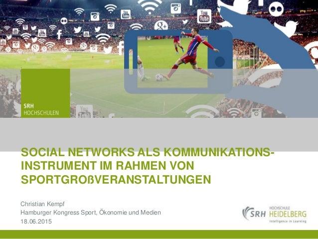 13.07.2015 Seite 113.07.2015 Seite 1 Christian Kempf Hamburger Kongress Sport, Ökonomie und Medien 18.06.2015 SOCIAL NETWO...