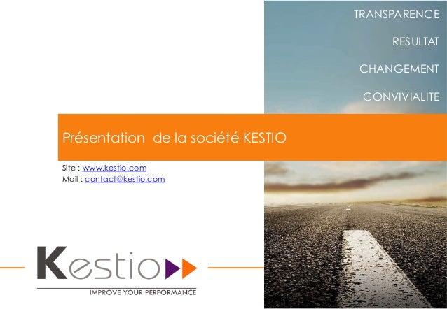 TRANSPARENCE RESULTAT CHANGEMENT CONVIVIALITE Site : www.kestio.com Mail : contact@kestio.com Présentation de la société K...