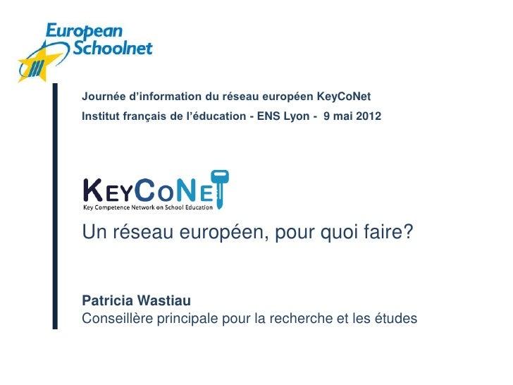 Journée d'information du réseau européen KeyCoNetInstitut français de l'éducation - ENS Lyon - 9 mai 2012Un réseau europée...
