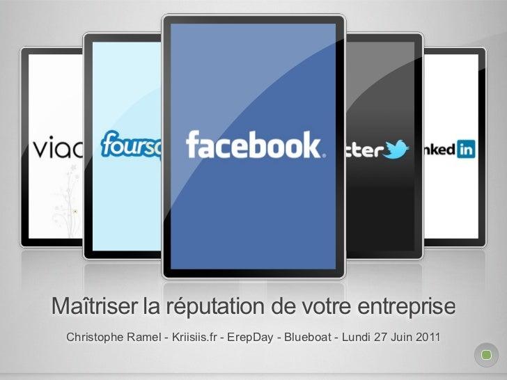Maîtriser la réputation de votre entreprise Christophe Ramel - Kriisiis.fr - ErepDay - Blueboat - Lundi 27 Juin 2011