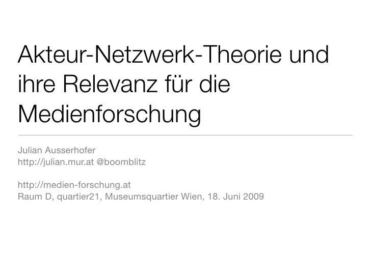 Akteur-Netzwerk-Theorie und ihre Relevanz für die Medienforschung Julian Ausserhofer http://julian.mur.at @boomblitz  http...