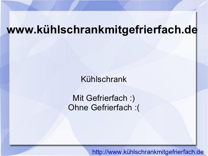 www.kühlschrankmitgefrierfach.de             Kühlschrank           Mit Gefrierfach :)          Ohne Gefrierfach :(        ...