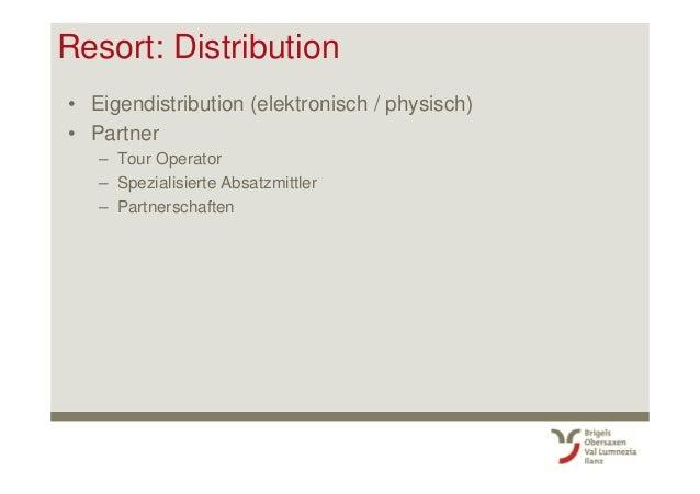 Resort: Distribution • Eigendistribution (elektronisch / physisch) • Partner – Tour Operator – Spezialisierte Absatzmittle...