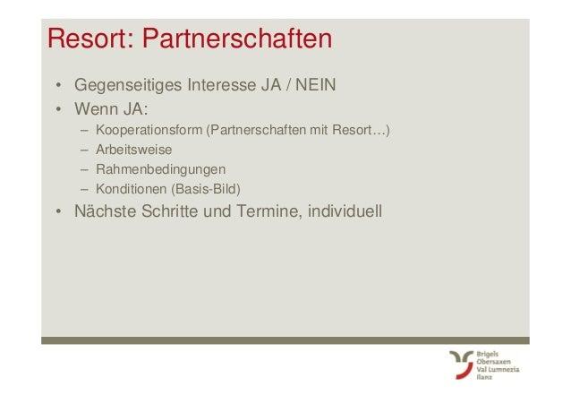 Resort: Partnerschaften • Gegenseitiges Interesse JA / NEIN • Wenn JA: – Kooperationsform (Partnerschaften mit Resort…) – ...