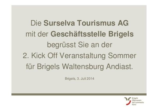 Die Surselva Tourismus AG mit der Geschäftsstelle Brigels begrüsst Sie an der 2. Kick Off Veranstaltung Sommer für Brigels...