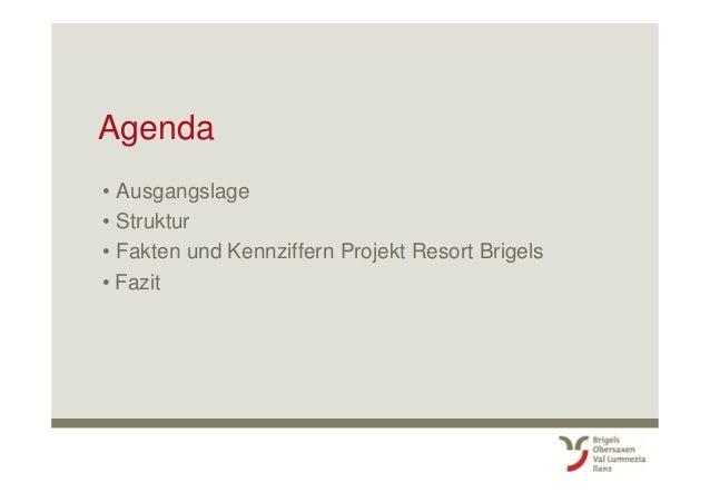 Agenda • Ausgangslage • Struktur • Fakten und Kennziffern Projekt Resort Brigels • Fazit