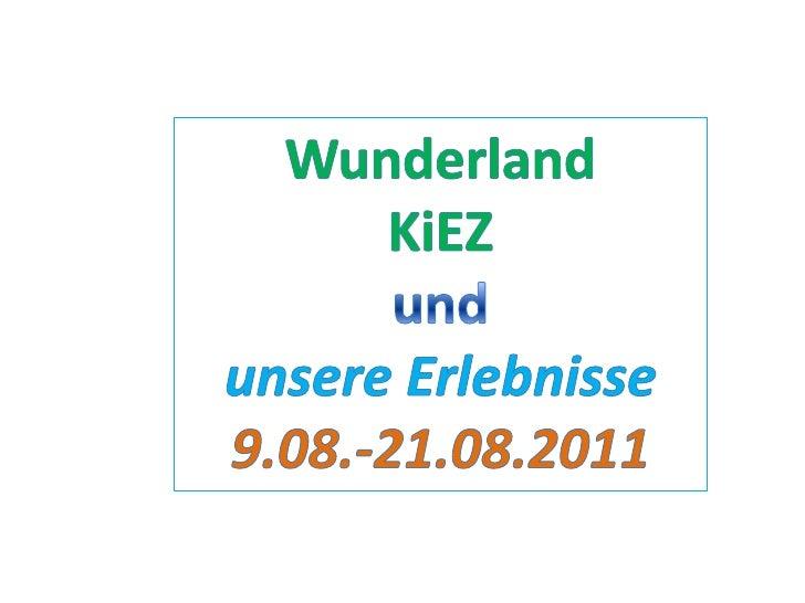 Wunderland<br />KiEZ<br />und <br />unsere Erlebnisse<br />9.08.-21.08.2011<br />