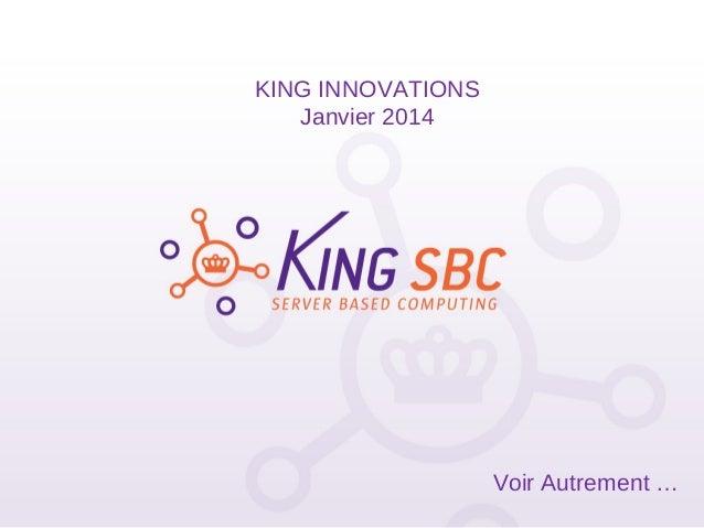 KING INNOVATIONS Janvier 2014  Voir Autrement …