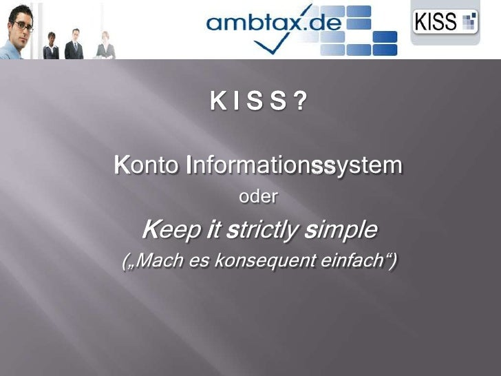 "K I S S ?<br />Konto Informationssystem<br />oder<br />Keep itstrictlysimple <br />(""Mach es konsequent einfach"")<br />"