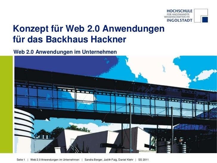 Konzept für Web 2.0 Anwendungenfür das Backhaus Hackner<br />Web 2.0 Anwendungen im Unternehmen<br />