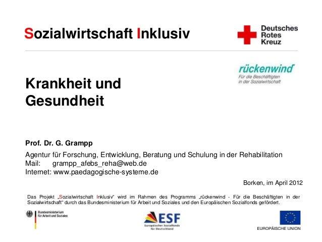 Sozialwirtschaft Inklusiv  Krankheit und  Gesundheit  Prof. Dr. G. Grampp  Agentur für Forschung, Entwicklung, Beratung un...