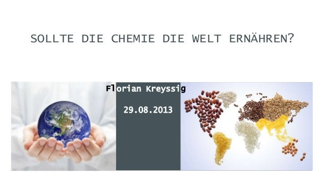 SOLLTE DIE CHEMIE DIE WELT ERNÄHREN? orian KreyssiFl g 29.08.2013