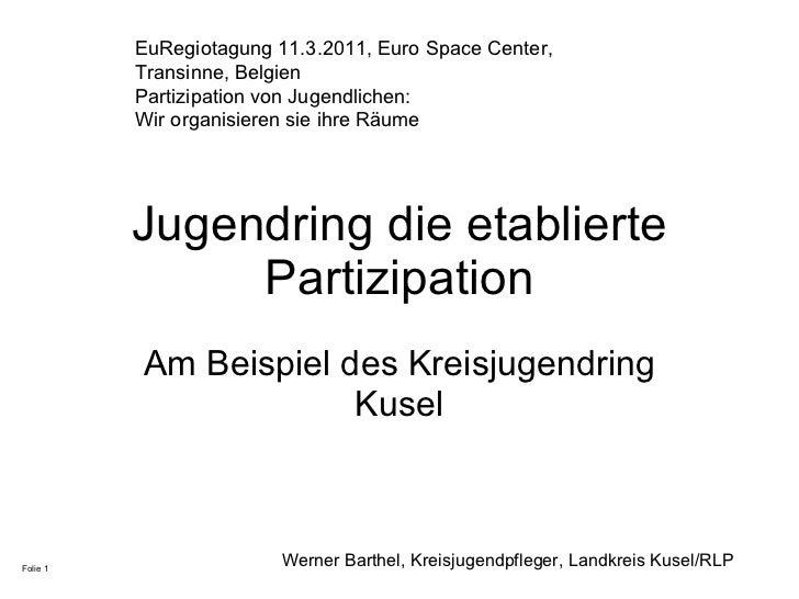 Jugendring die etablierte Partizipation Am Beispiel des Kreisjugendring Kusel Werner Barthel, Kreisjugendpfleger, Landkrei...