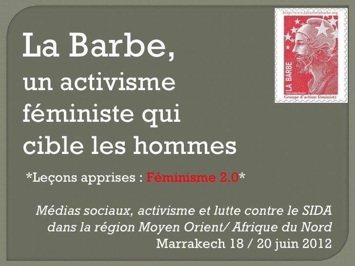 La Barbe,un activismeféministe quicible les hommes*Leçons apprises : Féminisme 2.0* Médias sociaux, activisme et lutte con...