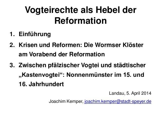 Vogteirechte als Hebel der Reformation 1. Einführung 2. Krisen und Reformen: Die Wormser Klöster am Vorabend der Reformati...