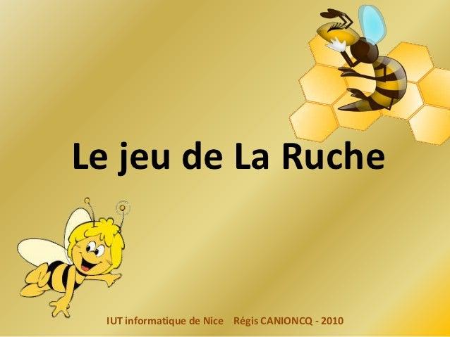Le jeu de La Ruche  IUT informatique de Nice Régis CANIONCQ - 2010