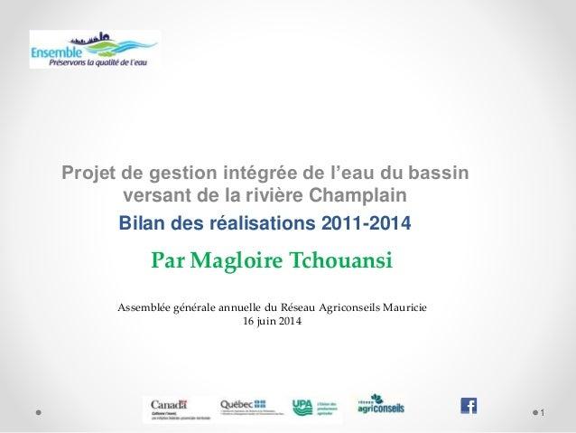 Projet de gestion intégrée de l'eau du bassin versant de la rivière Champlain Bilan des réalisations 2011-2014 1 Assemblée...