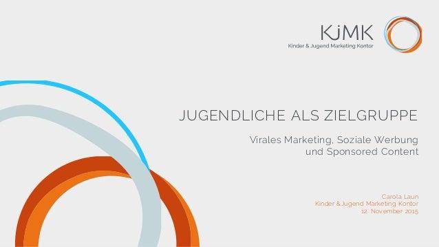 JUGENDLICHE ALS ZIELGRUPPE Virales Marketing, Soziale Werbung und Sponsored Content Carola Laun Kinder &Jugend Marketing K...