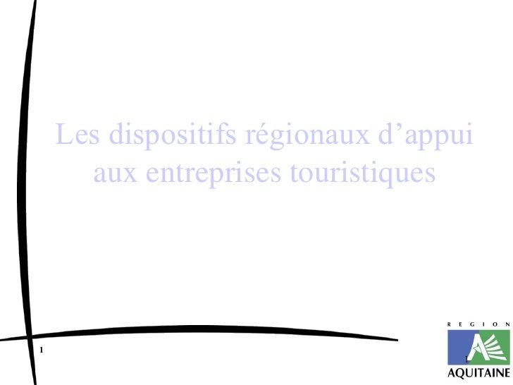 Les dispositifs régionaux d'appui aux entreprises touristiques - Laurent Beaussoubre, Région Aquitaine