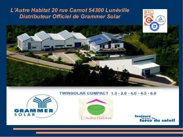 L'Autre Habitat 20 rue Carnot 54300 Lunéville Distributeur Officiel de Grammer Solar