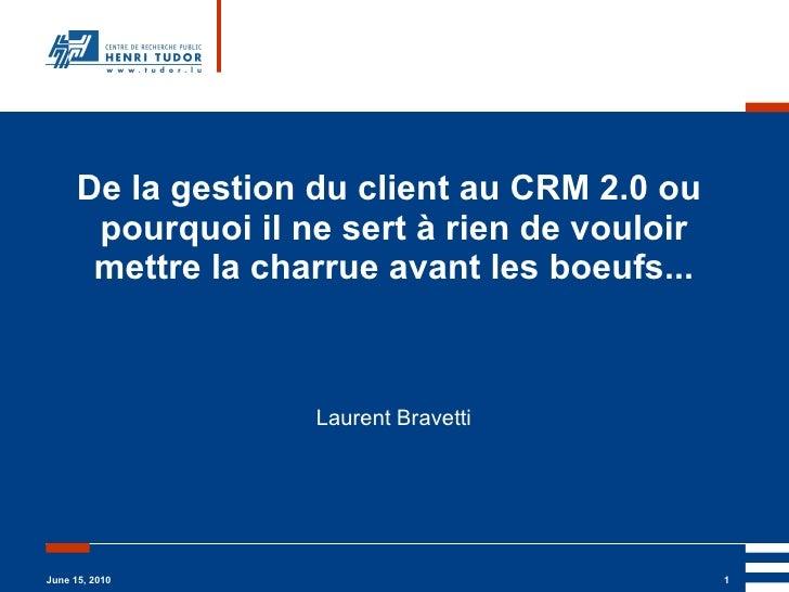 De la gestion du client au CRM 2.0 ou pourquoi il ne sert à rien de vouloir mettre la charrue avant les boeufs... Laurent...