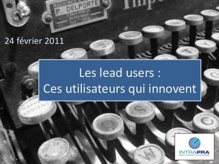 24 février 2011                Les lead users :         Ces utilisateurs qui innovent