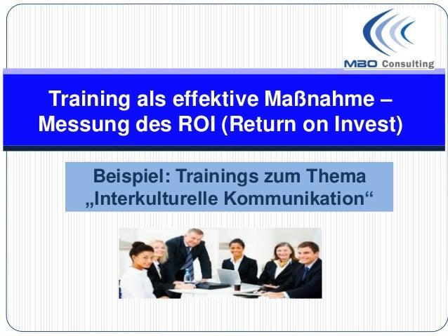 """Training als effektive Maßnahme –Messung des ROI (Return on Invest)     Beispiel: Trainings zum Thema    """"Interkulturelle ..."""