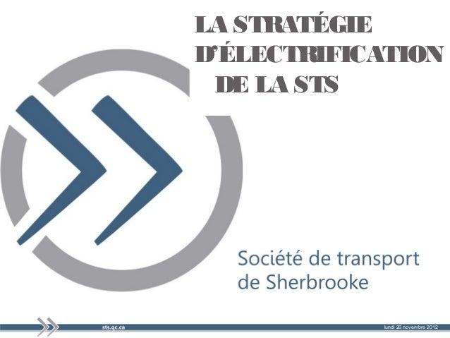 LA STRATÉGIED'ÉLECTRIFICATION  DE LA STS                       1            lundi 26 novembre 2012