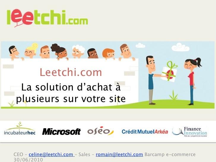 Leetchi.com  La solution d'achat à plusieurs sur votre site     CEO – celine@leetchi.com – Sales – romain@leetchi.com Barc...