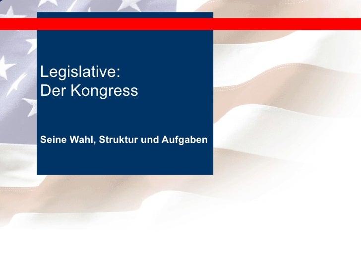 Seine Wahl, Struktur und Aufgaben Legislative:  Der Kongress