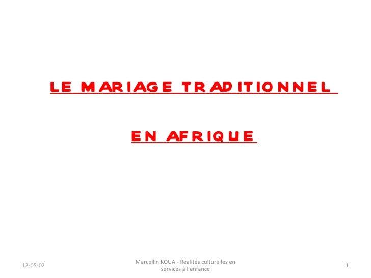 LE M AR IAG E TR AD ITIO N N E L                    E N AF R IQ U E                    Marcellin KOUA - Réalités culturell...