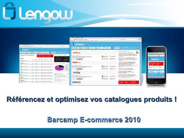 Référencez et optimisez vos catalogues produits ! Barcamp E-commerce 2010