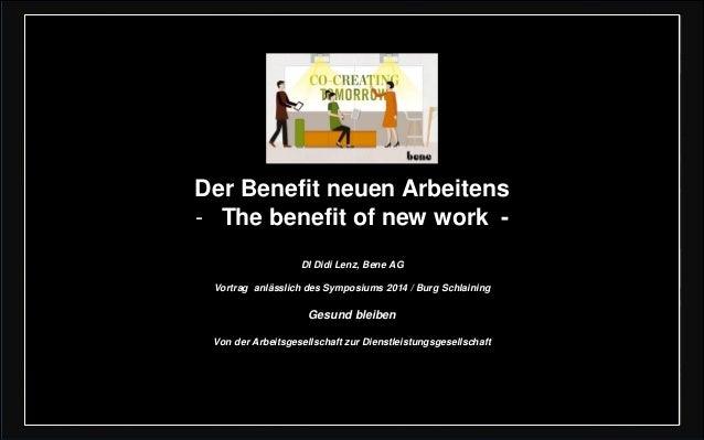 Der Benefitneuen Arbeitens  -The benefitofnewwork-  DI Didi Lenz, BeneAG  Vortrag anlässlich des Symposiums 2014 / Burg Sc...