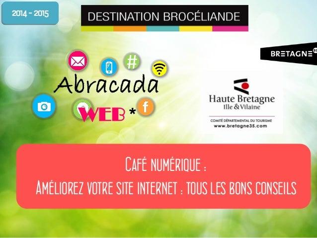 # Abracada WEB * Café numérique : Améliorez votre site internet : tous les bons conseils 2014 - 2015