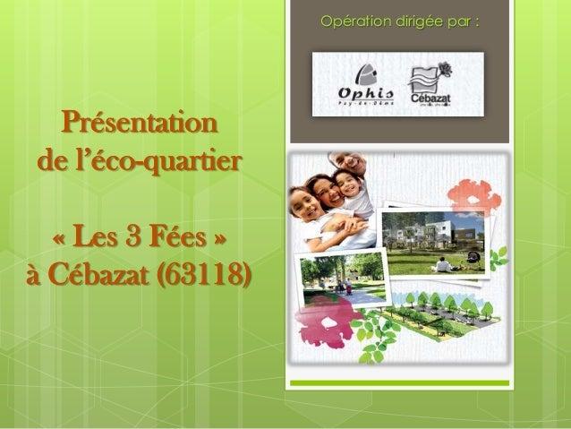 Opération dirigée par :  Présentation de l'éco-quartier « Les 3 Fées » à Cébazat (63118)