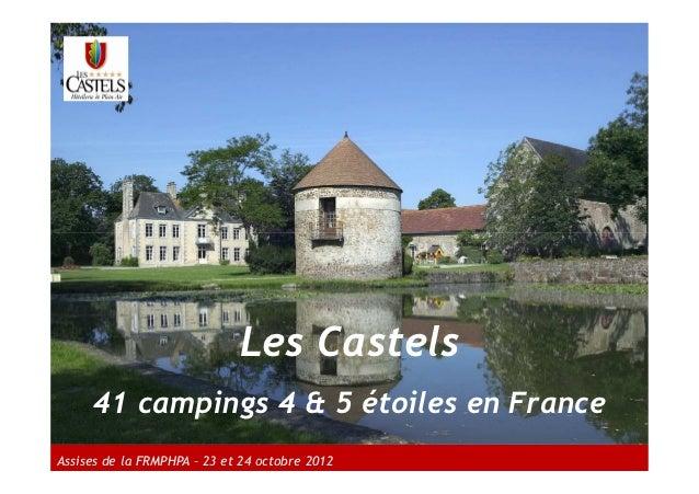 Les Castels      41 campings 4 & 5 étoiles en FranceAssises de la FRMPHPA – 23 et 24 octobre 2012
