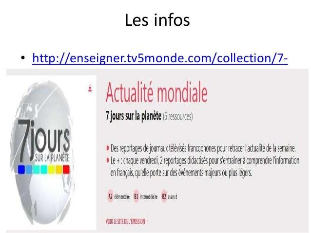 Les infos • http://enseigner.tv5monde.com/collection/7- jours-sur-la-planete
