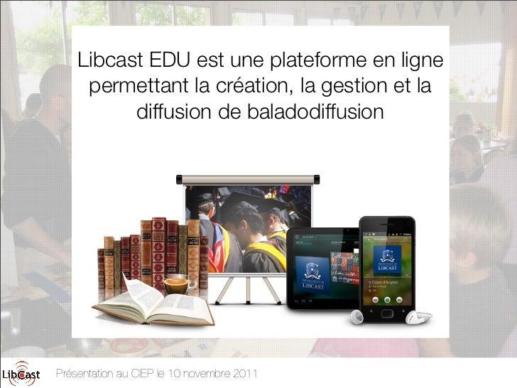 Libcast EDU est une plateforme en ligne     permettant la création, la gestion et la          diffusion de baladodiffusion...